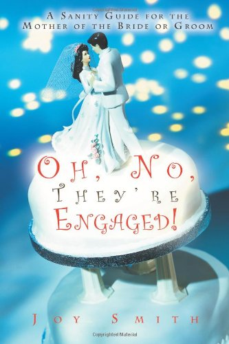 9781469753058: Oh, No, They're Engaged!: A Sanity Guide for the Mother of the Bride or Groom