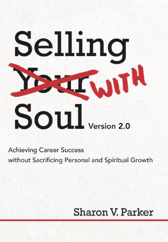 Selling with Soul Achieving Career Success Without Sacrificing Personal and Spiritual Growth: ...