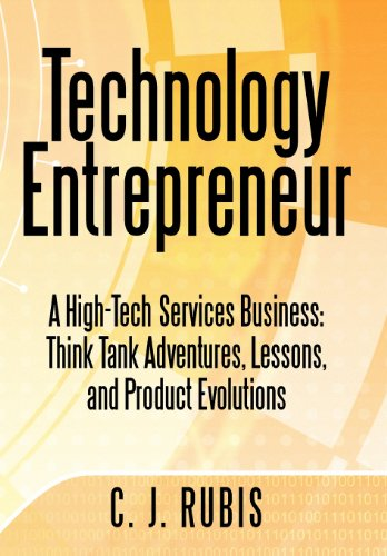 9781469753423: Technology Entrepreneur: A High-Tech Services Business: Think Tank Adventures, Lessons, and Product Evolutions