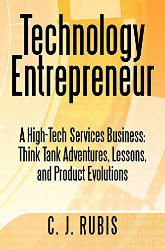 9781469753430: Technology Entrepreneur: A High-Tech Services Business: Think Tank Adventures, Lessons, and Product Evolutions