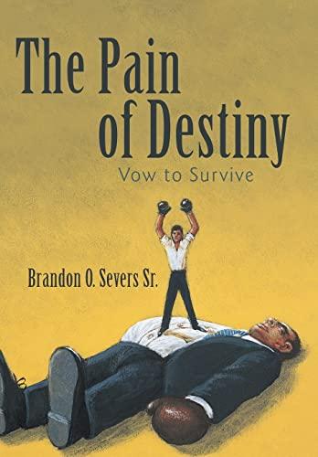 The Pain of Destiny Vow to Survive: Brandon O. Severs Sr