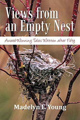 9781469761527: Views From An Empty Nest: Award-Winning Tales Written After Fifty
