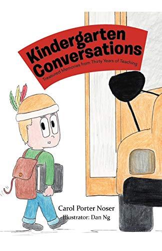Kindergarten Conversations: Treasured Memories from Thirty Years: Carol Porter Noser
