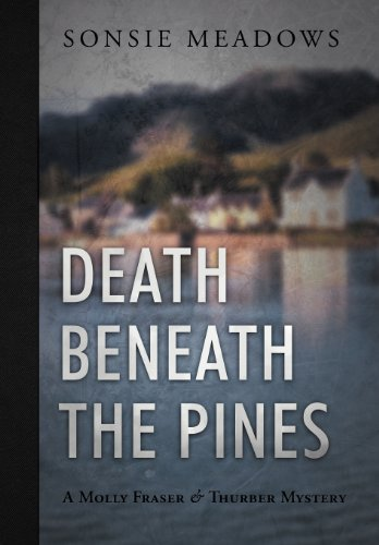 Death Beneath the Pines: A Molly Fraser and Thurber Mystery: Sonsie Meadows