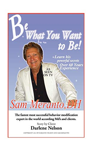 Be What You Want to Be: Heal Yourself: Sam Meranto