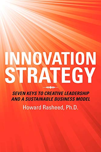 9781469780443: Innovation Strategy: Seven Keys to Creative Leadership and a Sustainable Business Model