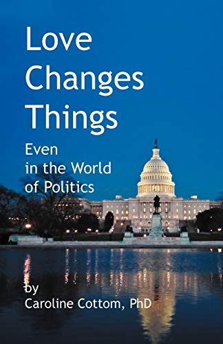 Love Changes Things: Even in the World of Politics: Cottom, PhD Caroline