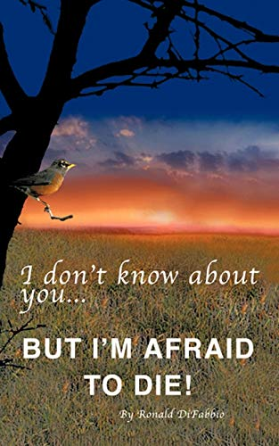 9781469783208: I Don't Know About You. . . But I'm Afraid to Die
