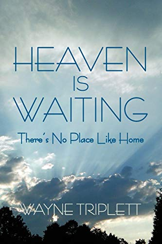 Heaven Is Waiting: There's No Place Like Home: Triplett, Wayne