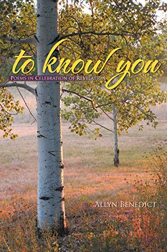 To Know You: Poems in Celebration of: Allyn Benedict