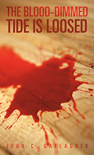 The Blood-Dimmed Tide Is Loosed: John C. Gallagher