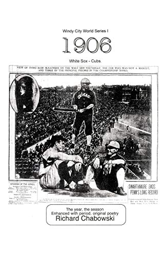 9781469795737: Windy City World Series I: 1906, White Sox-Cubs: The Year, The Season Enhanced With Period, Original Poetry