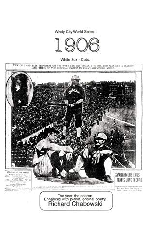 9781469795751: Windy City World Series I: 1906, White Sox-Cubs: The Year, the Season Enhanced with Period, Original poetry