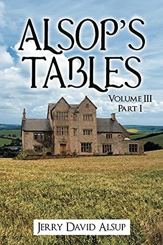 Alsop's Tables: Volume III Part I: Alsup, Jerry David