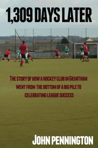 9781469900384: 1,309 Days Later: The story of how a dreary Lincolnshire market town's hockey team went from being at the bottom of a very big pile to making headlines