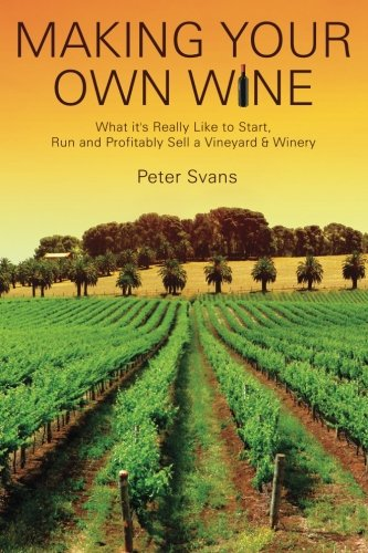 9781469900704: Making Your Own Wine: What it's Really Like to Start, Run and Profitably Sell a Winery