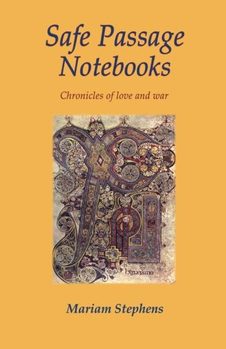 Safe Passage Notebooks: Chronicles of Love and: Stephens, Mariam