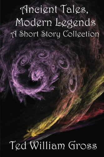 9781469901718: Ancient Tales, Modern Legends: Short Story Collection