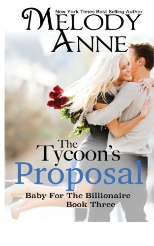 The Tycoon's Proposal: Baby for the Billionaire (Volume 3): Anne, Melody