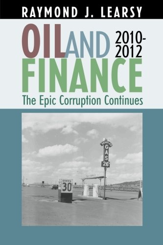 9781469903293: Oil and Finance: The Epic Corruption Continues 2010-2012