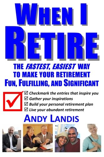 9781469904801: When I Retire: The Fastest, Easiest Way To Make Your Retirement Fun, Fulfilling, and Significant