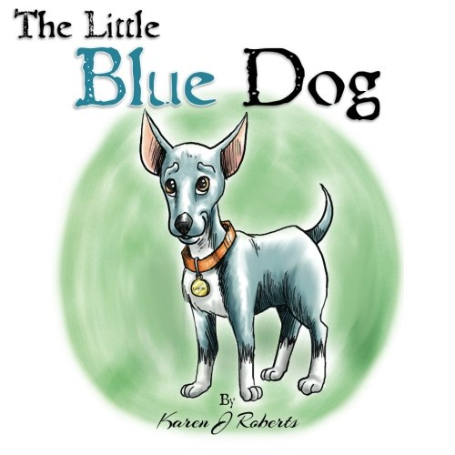 9781469907192: The Little Blue Dog: The story of a shelter dog waiting to be rescued. (Volume 1)