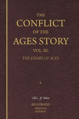 The Conflict of the Ages Story, Vol. III.: The Life and Ministry of Jesus Christ — The Desire of Ages (Heritage Edition) (1469909804) by Ellen G. White