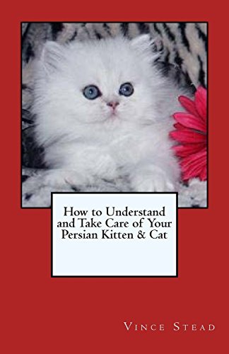 9781469909998: How to Understand and Take Care of Your Persian Kitten & Cat