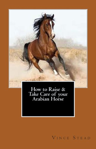 9781469915296: How to Raise & Take Care of your Arabian Horse