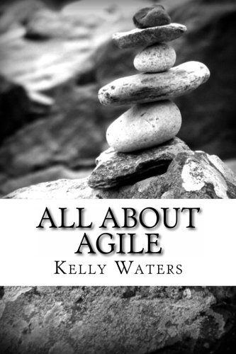 All About Agile: Agile Management Made Easy!: Waters, Kelly