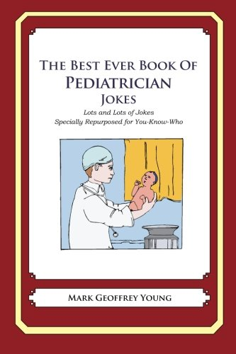 9781469916125: The Best Ever Book of Pediatrician Jokes: Lots and Lots of Jokes Specially Repurposed for You-Know-Who