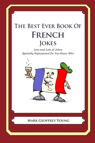 The Best Ever Book of French Jokes: Lots and Lots of Jokes Specially Repurposed for You-Know-Who: ...