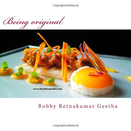 9781469916415: Being Original: A fine dining version of gods own cuisine (Finediningindian cuisine series) (Volume 1)