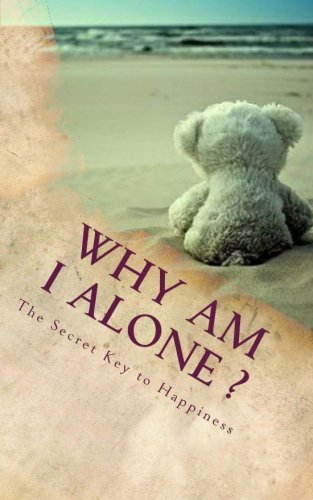 9781469916750: Why Am I Alone ?: The Secret Key to Happiness