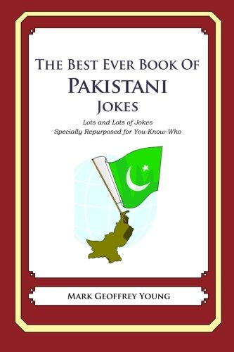 The Best Ever Book of Pakistani Jokes: Lots and Lots of Jokes Specially Repurposed for You-Know-Who...