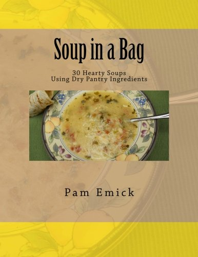Soup in a Bag: Easy Meat and Meatless Soups for Everyday - using dehydrated ingredients: Emick, Pam