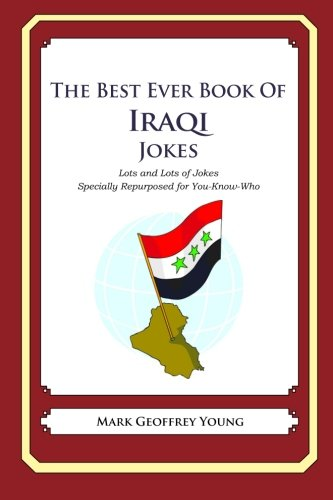9781469917993: The Best Ever Book of Iraqi Jokes: Lots and Lots of Jokes Specially Repurposed for You-Know-Who