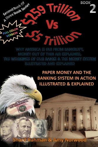 9781469919577: Paper Money And The Banking System In Action Illustrated & Explained [Full Color]: 259 TRILLION VS 5 TRILLION (Why America Is Far From Bankrupt, Money ... & The Money System Illustrated & Explained)