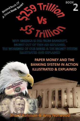 9781469919614: Paper Money And The Banking System In Action Illustrated & Explained: 259 TRILLION VS 5 TRILLION (Why America Is Far From Bankrupt, Money Out of Thin ... & The Money System Illustrated & Explained)