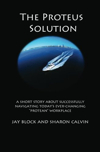 "The Proteus Solution: A parable about successfully navigating today's ever-changing, ""..."