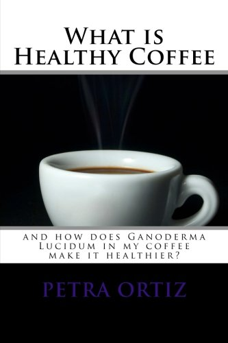 What is Healthy Coffee and how does Ganoderma Lucidum in my coffee make it healthier: large print ...