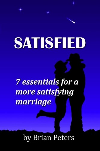9781469924786: Satisfied: 7 Essentials for a More Satisfying Marriage