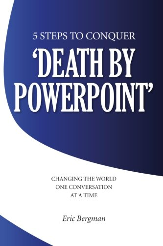 9781469926377: Five Steps to Conquer 'Death by PowerPoint': Changing the world one conversation at a time: Volume 1