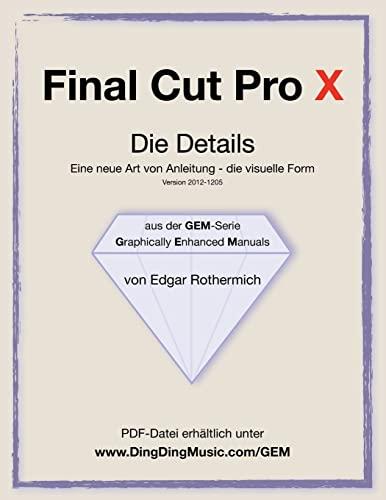 9781469927541: Final Cut Pro X - Die Details: Eine neu Art von Anleitung - die visuelle Form (German Edition)