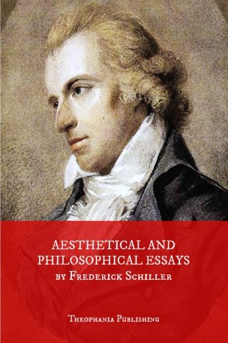 Aesthetical And Philosophical Essays: Frederick Schiller
