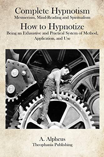 Complete Hypnotism: Mesmerism, Mind-Reading and Spiritualism How: Alpheus, A.