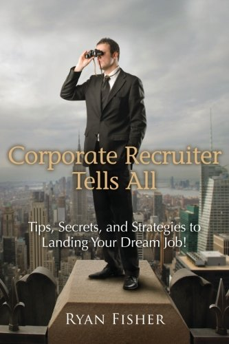 9781469933184: Corporate Recruiter Tells All: Tips, Secrets, and Strategies to Landing Your Dream Job!
