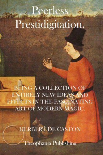 9781469934419: Peerless Prestidigitation: Being A Collection Of Entirely New Ideas And Effects In The Fascinating Art Of Modern Magic