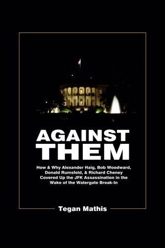 Against Them: How & Why Alexander Haig, Bob Woodward, Donald Rumsfeld, & Richard Cheney ...