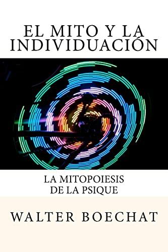 9781469936543: El Mito y la Individuación: La Mitopoiesis de la Psique.: Mitopoiesis [gr. mûthopoiêis, eós] es una palabra compuesta que deriva de: mito y poese. ... que tiene la psique de producir mitos.